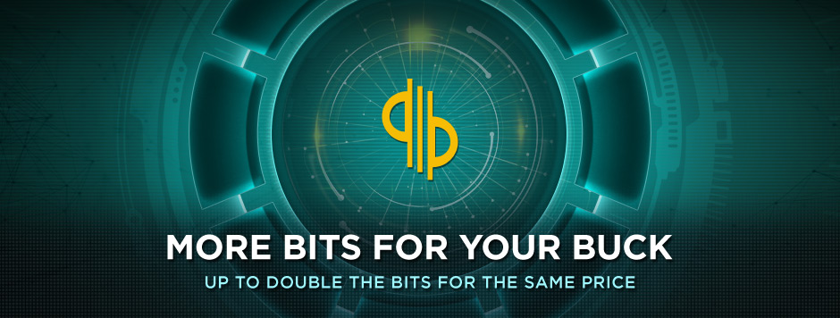 MORE BITS FOR YOUR BUCK. ACT NOW AND SAVE OVER 50% ON BITS.